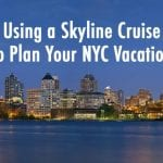 Using a Skyline Cruise to Plan Your NYC Vacation