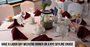 Have a Labor Day Weekend Dinner On a NYC Skyline Cruise