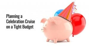 Planning a Celebration Cruise on a Tight Budget